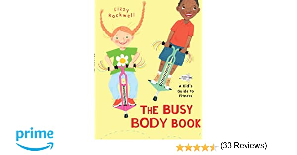 The Busy Body Book: A Kid's Guide to Fitness: Lizzy Rockwell ...