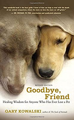 Goodbye, Friend: Healing Wisdom for Anyone Who Has Ever Lost a Pet by New World Library