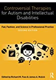 Controversial Therapies for Autism and Intellectual Disabilities: Fad, Fashion, and Science in Professional Practice