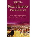 Will the Real Heretics Please Stand Up: A New Look at Today's Evangelical Church in the Light of Early Christianityby David W. Bercot
