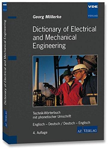 Dictionary of Electrical and Mechanical Engineering: Technik-Wörterbuch mit phonetischer Umschrift Englisch – Deutsch / Deutsch – Englisch