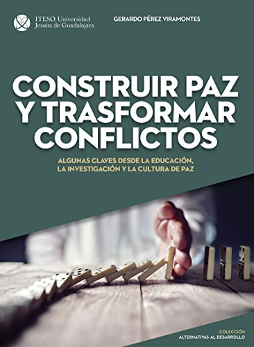 Construir paz y trasformar conflictos : algunas claves desde la educación, la investigación y la cultura de paz (Spanish Edition) by [Pérez Viramontes, Gerardo]