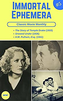 Classic Movie Monthly #5: The Story of Temple Drake, Snowed Under, H.M. Pulham, Esq. (Immortal Ephemera) by [Aliperti, Cliff]