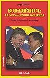 Sudamerica: la Nueva Centro Izquierda, Jorge Zicolillo, 1502781751
