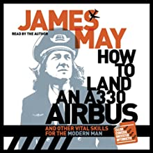 How to Land an A330 Airbus: And Other Vital Skills for the Modern Man   Livre audio Auteur(s) : James May Narrateur(s) : James May