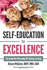 Self-Education For Excellence: The Inside Out Philosophy Of Lifelong Learning Paperback