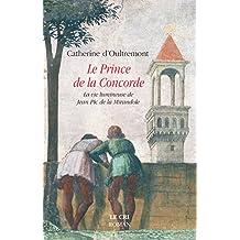 Le Prince de la Concorde: La vie lumineuse de Jean Pic de la Mirandole (French Edition)