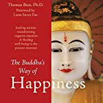 The Buddha's Way of Happiness: Healing Sorrow, Transforming Negative Emotion, and Finding Well-Being in the Present Moment | Thomas Bien