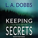 Keeping Secrets: A Sam Mason Mystery, Book 2 | L. A. Dobbs