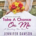 Take a Chance On Me: Something New, Book 1 Audiobook by Jennifer Dawson Narrated by Rachel Fulginiti