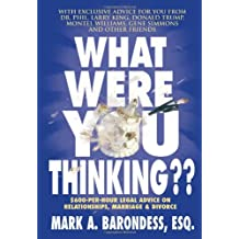 What Were You Thinking??: $600-Per-Hour Legal Advice on Relationships, Marriage & Divorce