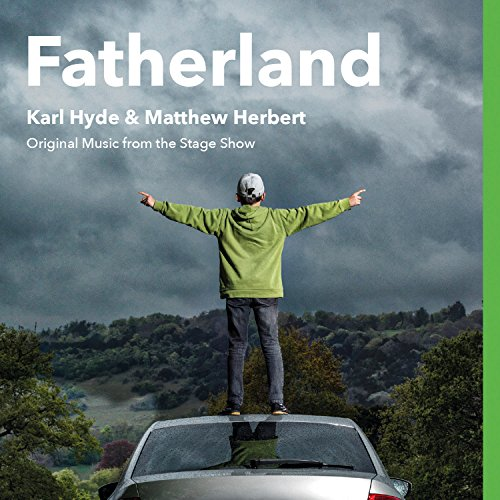 Karl Hyde & Matthew Herbert - Fatherland (Original Music From The Stage Show) (2017) [WEB FLAC] Download