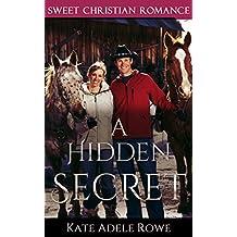 Christian Romance: A Hidden Secret (Christian Womens Fiction Western Romance) (Inspirational Christian Romance)