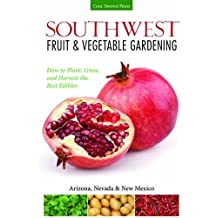 Southwest Fruit & Vegetable Gardening: Plant, Grow, and Harvest the Best Edibles - Arizona, Nevada & New Mexico (Fruit & Vegetable Gardening Guides)