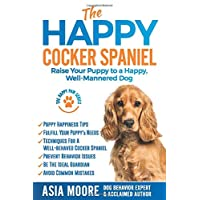 The Happy Cocker Spaniel: Raise Your Puppy to a Happy, Well-Mannered Dog