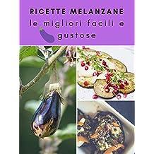 Ricette melanzane : le migliori ricette facili, veloci e gustose (Italian Edition)