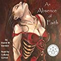 An Absence of Faith Audiobook by David W. Gordon Narrated by Collene Curran