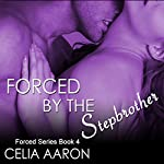 Forced by the Stepbrother: Forced Series, Book 4 | Celia Aaron