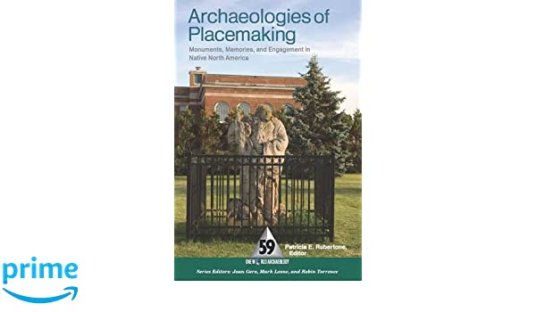 Archaeologies of Placemaking: Monuments, Memories and Engagement in Native North America