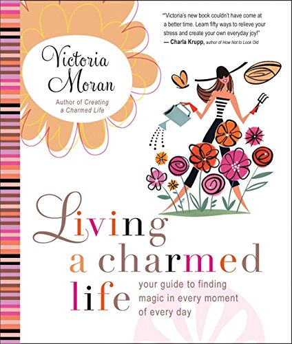 Living a Charmed Life: Your Guide to Finding Magic in Every Moment of Every Day [Victoria Moran] (Tapa Blanda)