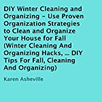 DIY Winter Cleaning and Organizing: Use Proven Organization Strategies to Clean and Organize Your House for Fall | Karen Asheville