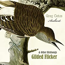 Gilded Flicker and Other Birdsongs Performance by Greg Cetus Narrated by Flicker Gilded