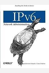 IPv6 Network Administration by David Malone, Niall Richard Murphy(March 12, 2005) Paperback Paperback