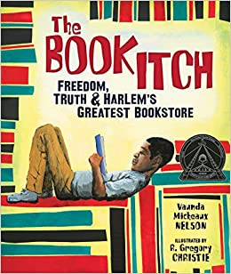 The Book Itch: Freedom, Truth & Harlem's Greatest Bookstore (Carolrhoda  Picture Books): Nelson, Vaunda Micheaux, Christie, R. Gregory:  9780761339434: Amazon.com: Books