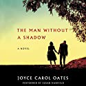 The Man Without a Shadow: A Novel Audiobook by Joyce Carol Oates Narrated by Susan Hanfield