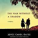 The Man Without a Shadow: A Novel Hörbuch von Joyce Carol Oates Gesprochen von: Susan Hanfield
