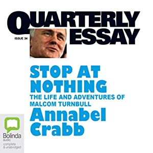 Quarterly Essay 34: Stop at Nothing: The Life and Adventures of Malcolm Turnbull Audiomagazin