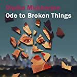 Ode to Broken Things | Dipika Mukherjee