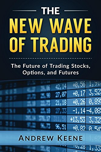 (The New Wave of Trading: The Future of Trading Stocks, Options, and)