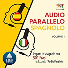 Audio Parallelo Spagnolo - Impara lo spagnolo con 501 Frasi utilizzando l'Audio Parallelo - Volume 1 [Italian Edition] Audiobook by Lingo Jump Narrated by Lingo Jump
