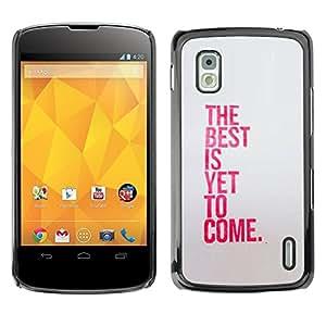 Caucho caso de Shell duro de la cubierta de accesorios de protección BY RAYDREAMMM - LG Google Nexus 4 E960 - Best Is Yet To Come Inspiring Pink Message