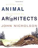 Animal Architects, John Nicholson, 1865089559