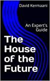 The House of the Future: An Expert's Guide