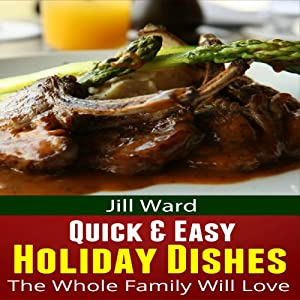 Quick & Easy Holiday Dishes the Whole Family Will Love Audiobook