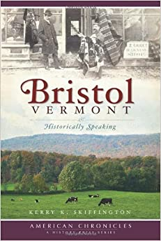 Book Bristol, Vermont:: Historically Speaking (American Chronicles) by Kerry K. Skiffington (2009-07-01)