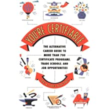You're Certifiable: The Alternative Career Guide to More Than 700 Certificate Programs, Trade Schools, and Job...