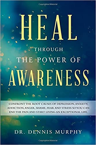 Heal Through the Power of Awareness: End the pain and start