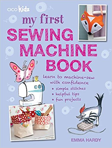 My First Sewing Machine Book 40 Fun And Easy Projects For Children New How To Use A Sewing Machine Book