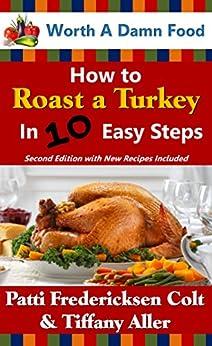 How to Roast a Turkey in 10 Easy Steps by [Colt, Patti Fredericksen, Aller, Tiffany, Food, Worth A Damn]