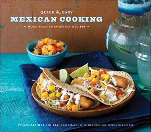 Download quick easy mexican cooking more than 80 everyday recipes by cecilia hae jin lee forumfinder Choice Image