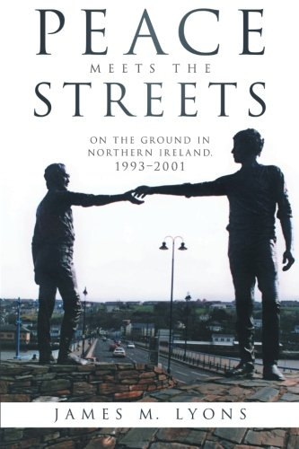 Peace Meets The Streets: On The Ground In Northern Ireland, 1993-2001