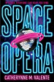 "Catherynne M. Valente, ""Space Opera"" (Saga Press, 2018)"