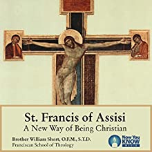 St. Francis of Assisi: A New Way of Being Christian Lecture by Br. William Short OFM STL STD Narrated by Br. William Short OFM STL STD