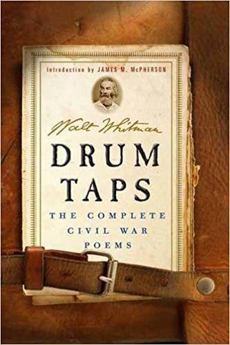 Drum Taps: The Complete Civil War Poems: Walt Whitman, James M ...