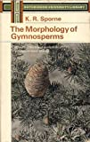 Morphology of Gymnosperms : The Structure and Evolution of Primitive Seed Plants, Sporne, K. R., 0090771524