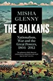 The Balkans, 1804-2012: Nationalism, War and the Great Powers